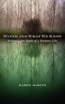Water and What We Know: Following the Roots of a Northern Life by Karen Babine