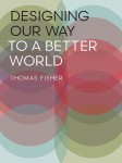 Designing our Way to a Better World, by Thomas Fischer